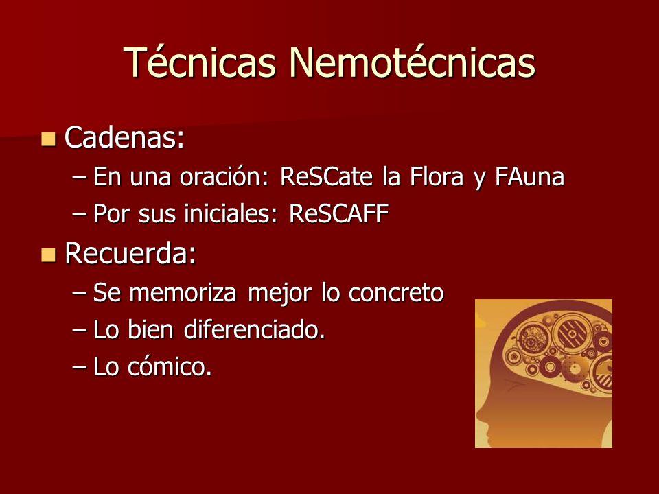 Técnicas Nemotécnicas Cadenas: Cadenas: –En una oración: ReSCate la Flora y FAuna –Por sus iniciales: ReSCAFF Recuerda: Recuerda: –Se memoriza mejor lo concreto –Lo bien diferenciado.