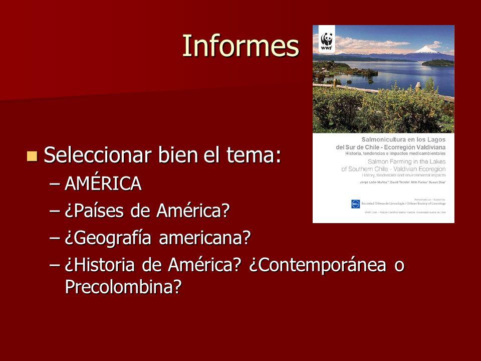 Informes Seleccionar bien el tema: Seleccionar bien el tema: –AMÉRICA –¿Países de América.