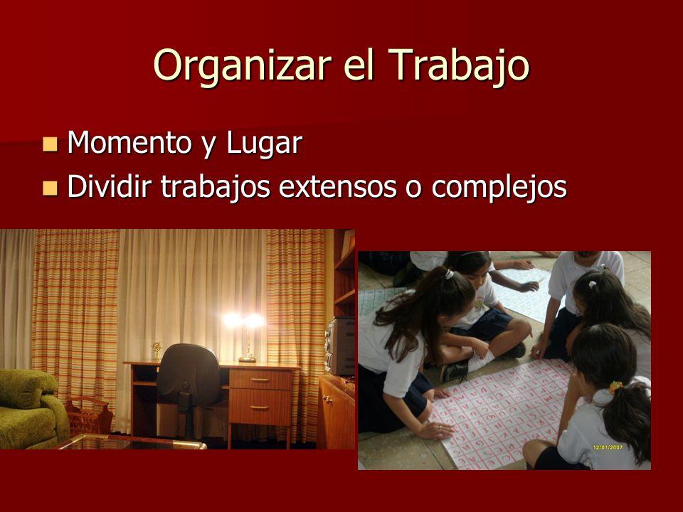 Organizar el Trabajo Momento y Lugar Momento y Lugar Dividir trabajos extensos o complejos Dividir trabajos extensos o complejos