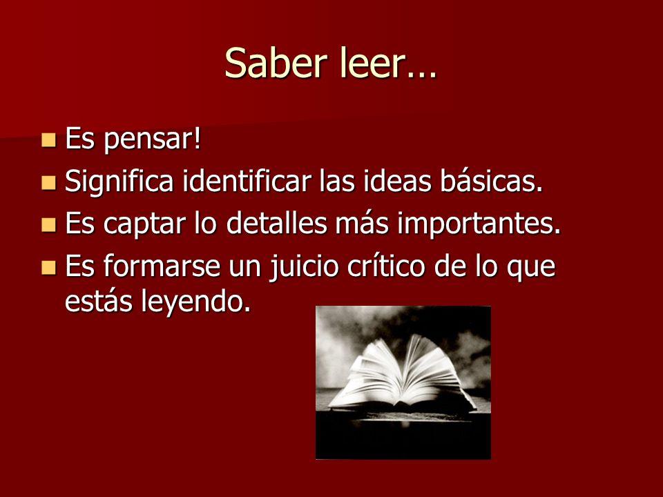 Saber leer… Es pensar.Es pensar. Significa identificar las ideas básicas.
