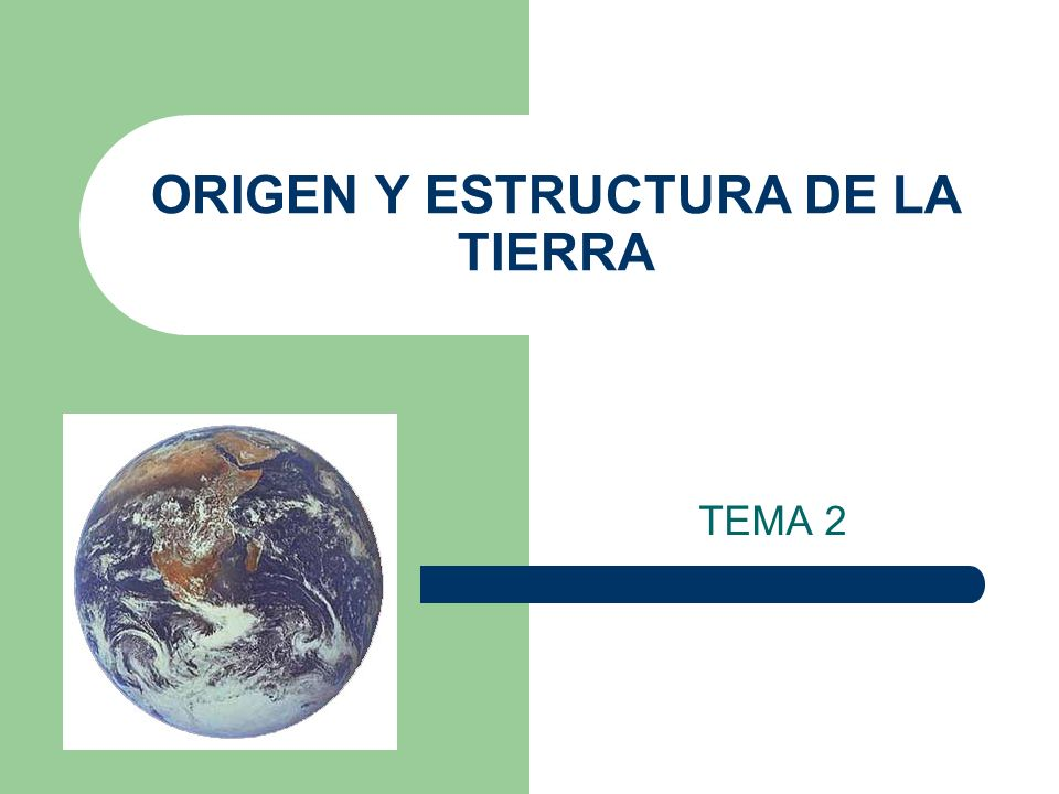 ORIGEN Y ESTRUCTURA DE LA TIERRA TEMA 2