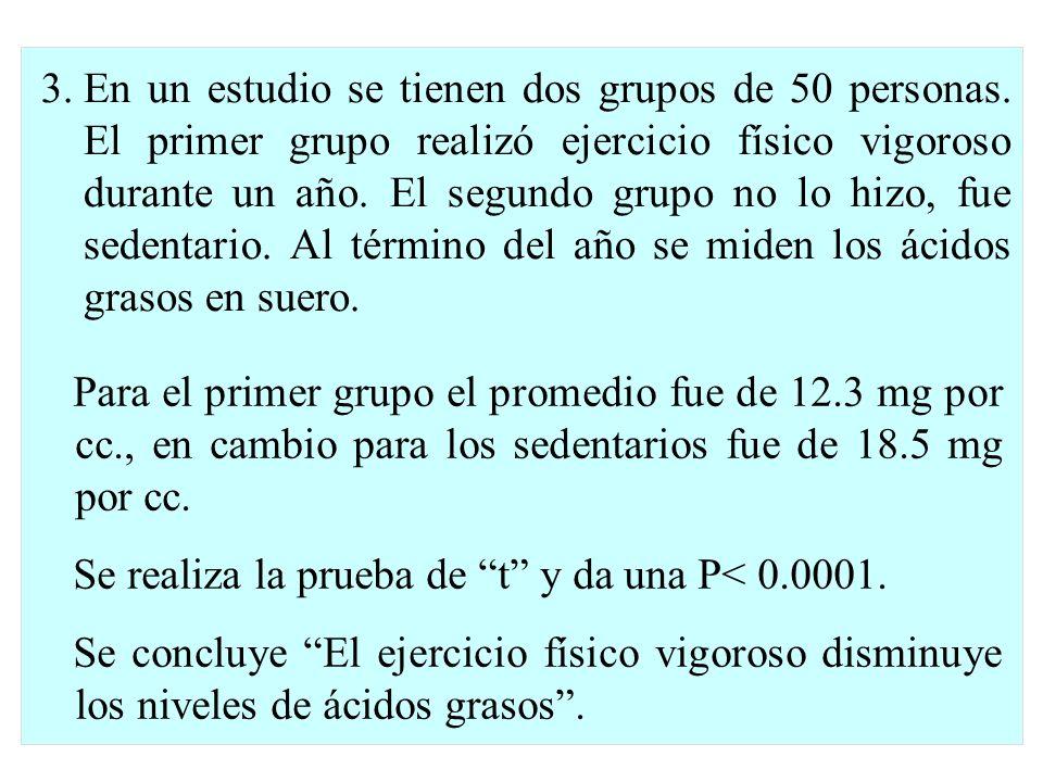 3.En un estudio se tienen dos grupos de 50 personas. El primer grupo realizó ejercicio físico vigoroso durante un año. El segundo grupo no lo hizo, fu