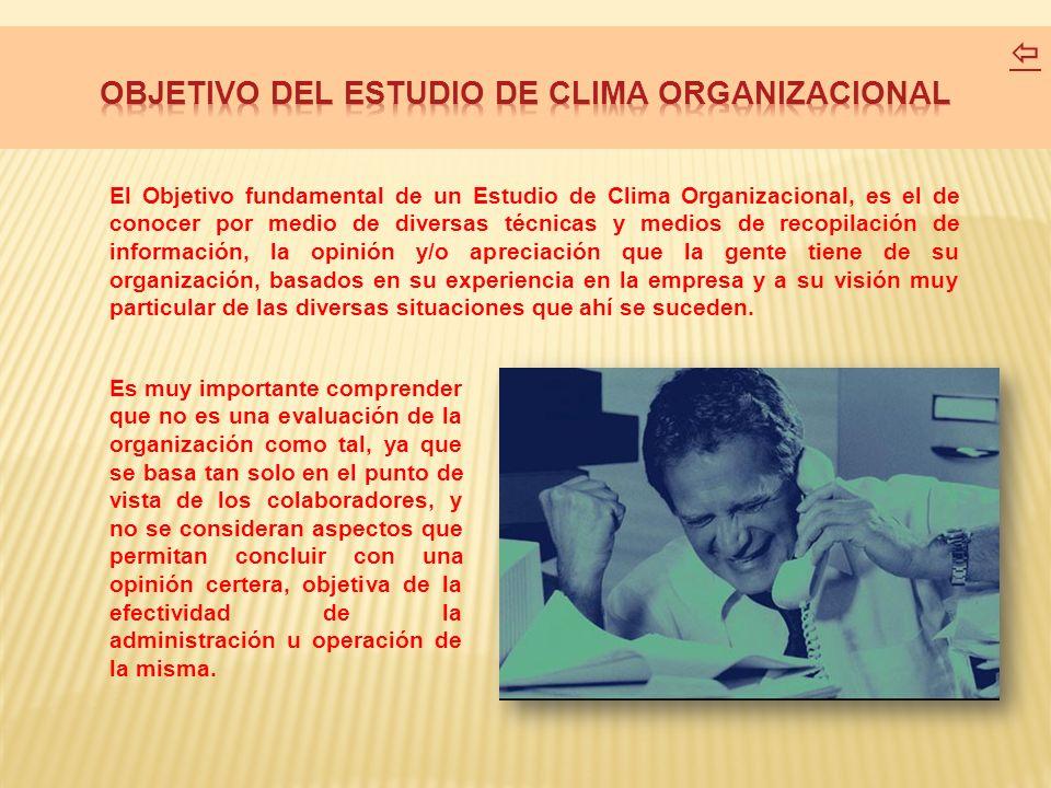 El Objetivo fundamental de un Estudio de Clima Organizacional, es el de conocer por medio de diversas técnicas y medios de recopilación de información