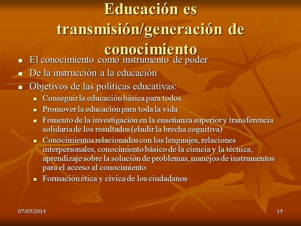 07/05/201415 Educación es transmisión/generación de conocimiento El conocimiento como instrumento de poder El conocimiento como instrumento de poder D