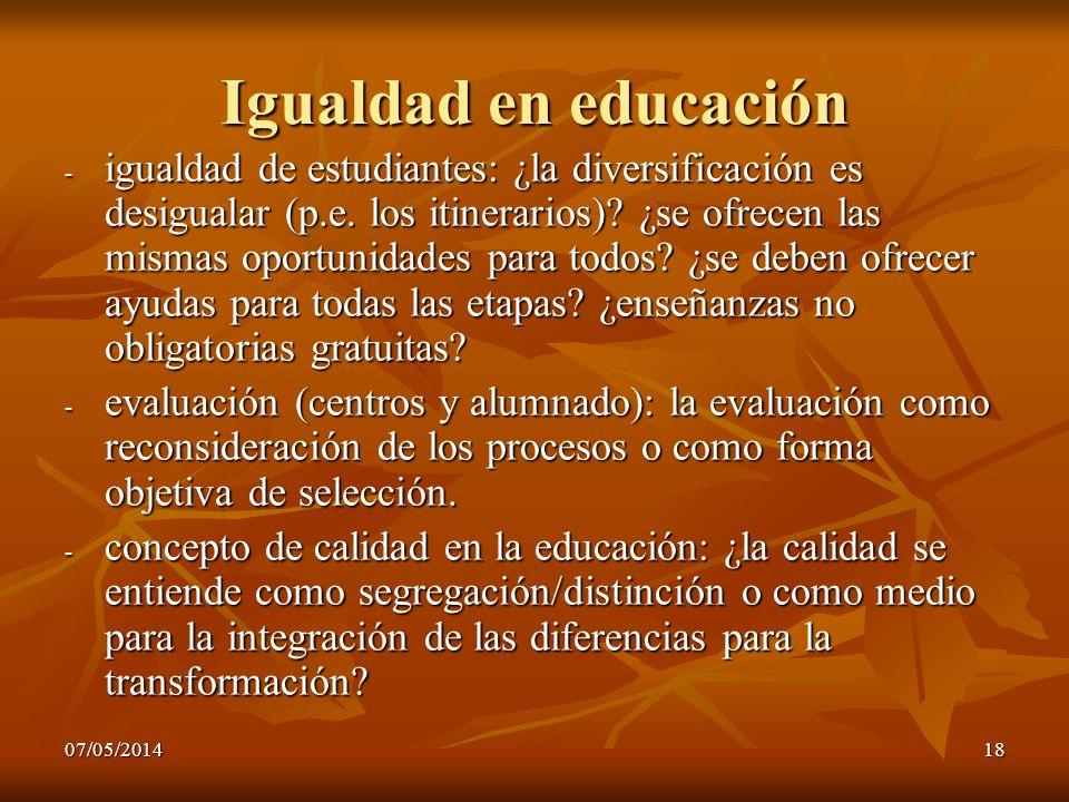 07/05/201418 Igualdad en educación - igualdad de estudiantes: ¿la diversificación es desigualar (p.e. los itinerarios)? ¿se ofrecen las mismas oportun