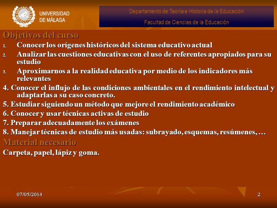 07/05/20142 Objetivos del curso 1. Conocer los orígenes históricos del sistema educativo actual 2. Analizar las cuestiones educativas con el uso de re