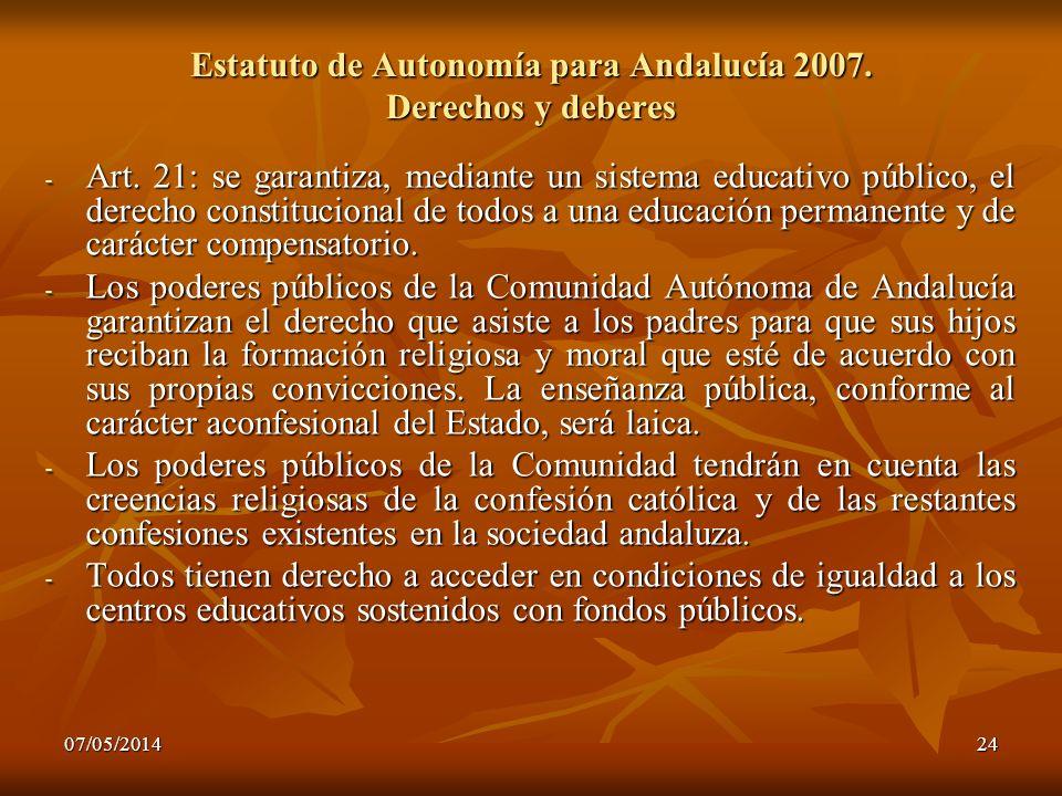 07/05/201424 Estatuto de Autonomía para Andalucía 2007. Derechos y deberes - Art. 21: se garantiza, mediante un sistema educativo público, el derecho