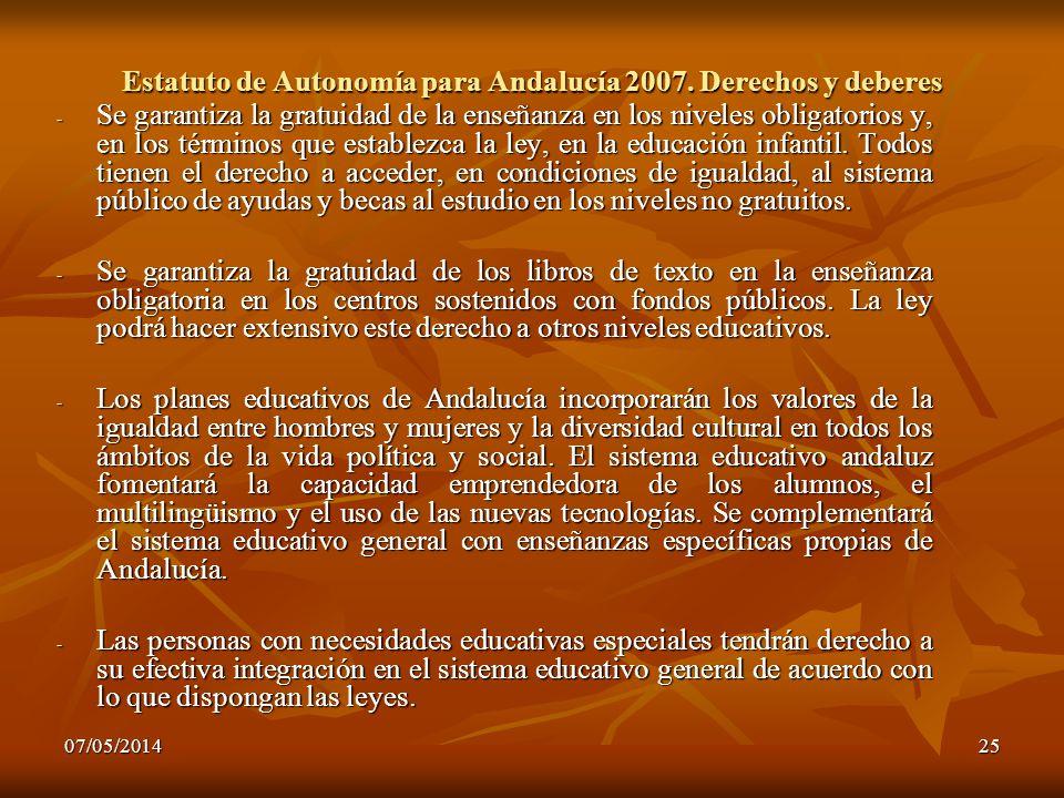 07/05/201425 Estatuto de Autonomía para Andalucía 2007. Derechos y deberes - Se garantiza la gratuidad de la enseñanza en los niveles obligatorios y,