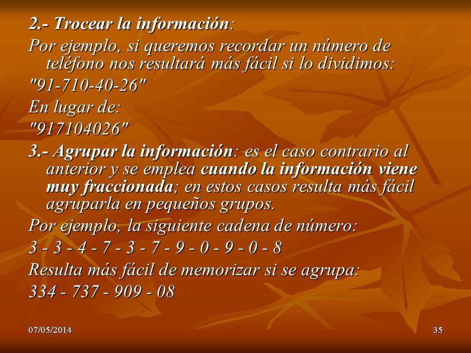 07/05/201435 2.- Trocear la información: Por ejemplo, si queremos recordar un número de teléfono nos resultará más fácil si lo dividimos: