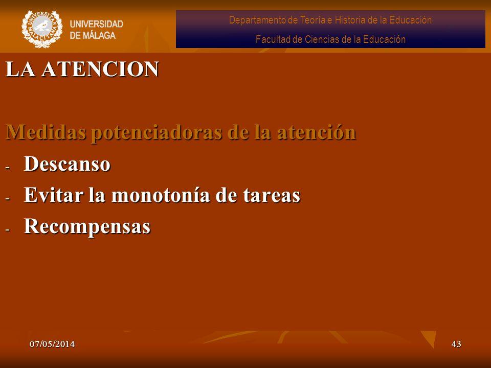 07/05/201443 LA ATENCION Medidas potenciadoras de la atención - Descanso - Evitar la monotonía de tareas - Recompensas Departamento de Teoría e Histor