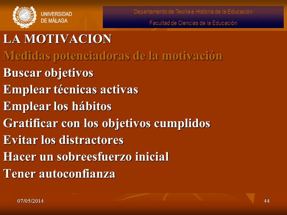 07/05/201444 LA MOTIVACION Medidas potenciadoras de la motivación Buscar objetivos Emplear técnicas activas Emplear los hábitos Gratificar con los obj