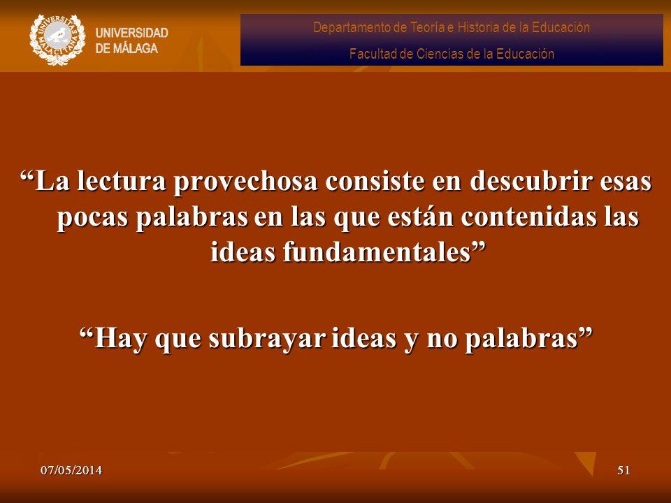07/05/201451 La lectura provechosa consiste en descubrir esas pocas palabras en las que están contenidas las ideas fundamentales Hay que subrayar idea