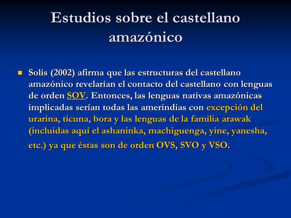 Estudios sobre el castellano amazónico Solís (2002) afirma que las estructuras del castellano amazónico revelarían el contacto del castellano con leng