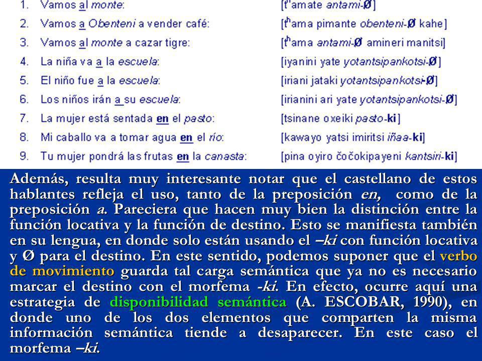 Además, resulta muy interesante notar que el castellano de estos hablantes refleja el uso, tanto de la preposición en, como de la preposición a. Parec