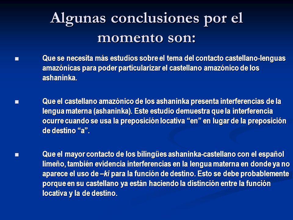 Algunas conclusiones por el momento son: Que se necesita más estudios sobre el tema del contacto castellano-lenguas amazónicas para poder particulariz