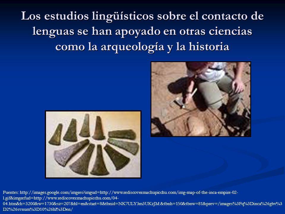 Los estudios lingüísticos sobre el contacto de lenguas se han apoyado en otras ciencias como la arqueología y la historia Fuentes: http://images.googl