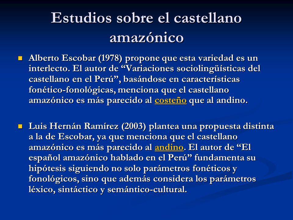 Estudios sobre el castellano amazónico Alberto Escobar (1978) propone que esta variedad es un interlecto. El autor de Variaciones sociolingüísticas de