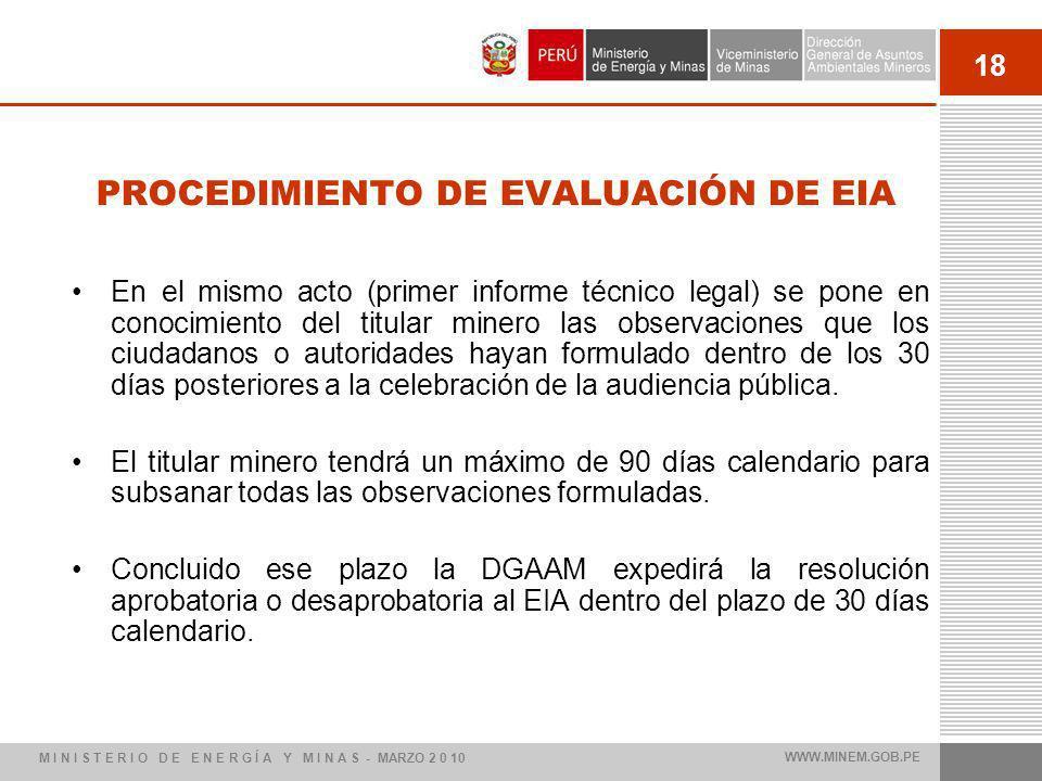 18 PROCEDIMIENTO DE EVALUACIÓN DE EIA En el mismo acto (primer informe técnico legal) se pone en conocimiento del titular minero las observaciones que
