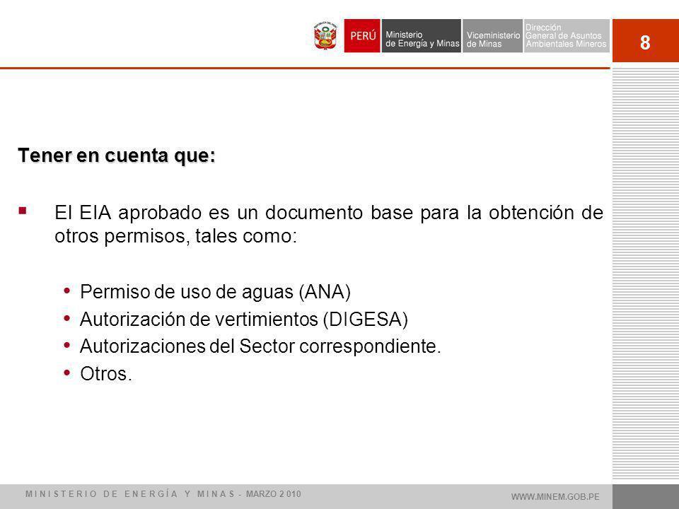 8 Tener en cuenta que: El EIA aprobado es un documento base para la obtención de otros permisos, tales como: Permiso de uso de aguas (ANA) Autorización de vertimientos (DIGESA) Autorizaciones del Sector correspondiente.