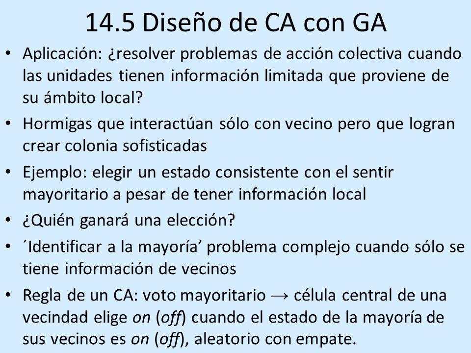 14.5 Diseño de CA con GA Aplicación: ¿resolver problemas de acción colectiva cuando las unidades tienen información limitada que proviene de su ámbito local.