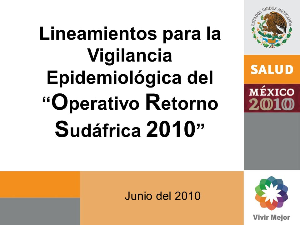 Lineamientos para la Vigilancia Epidemiológica del O perativo R etorno S udáfrica 2010 Junio del 2010