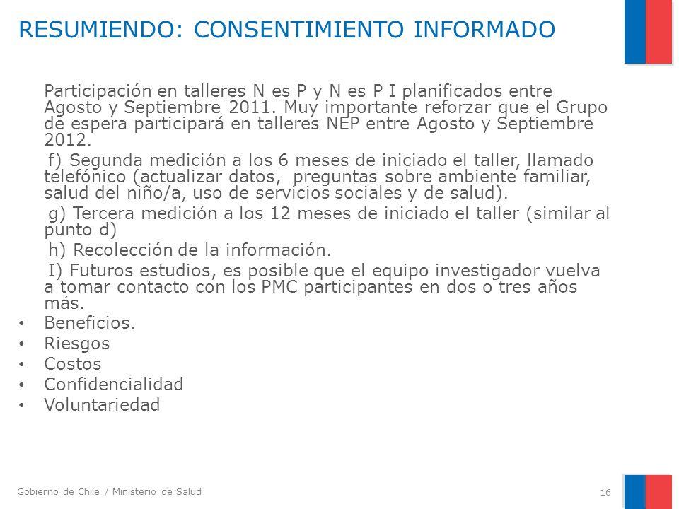 Gobierno de Chile / Ministerio de Salud RESUMIENDO: CONSENTIMIENTO INFORMADO Participación en talleres N es P y N es P I planificados entre Agosto y S