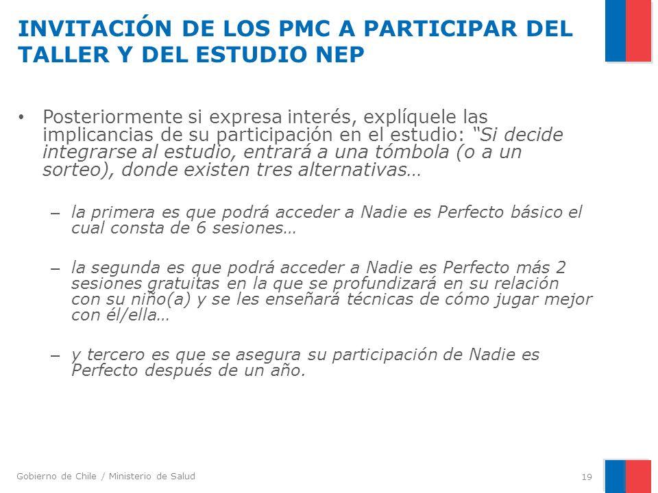 Gobierno de Chile / Ministerio de Salud INVITACIÓN DE LOS PMC A PARTICIPAR DEL TALLER Y DEL ESTUDIO NEP Posteriormente si expresa interés, explíquele