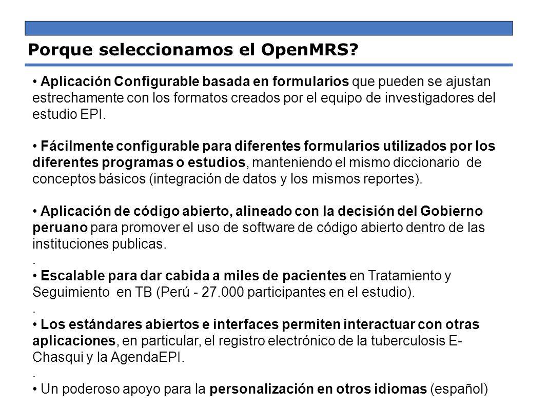 Porque seleccionamos el OpenMRS? Aplicación Configurable basada en formularios que pueden se ajustan estrechamente con los formatos creados por el equ