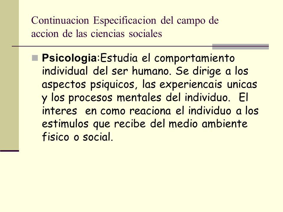 Continuación Especificación del campo de acción de las ciencias sociales Antropología: E studio comparativo de la humanidad.