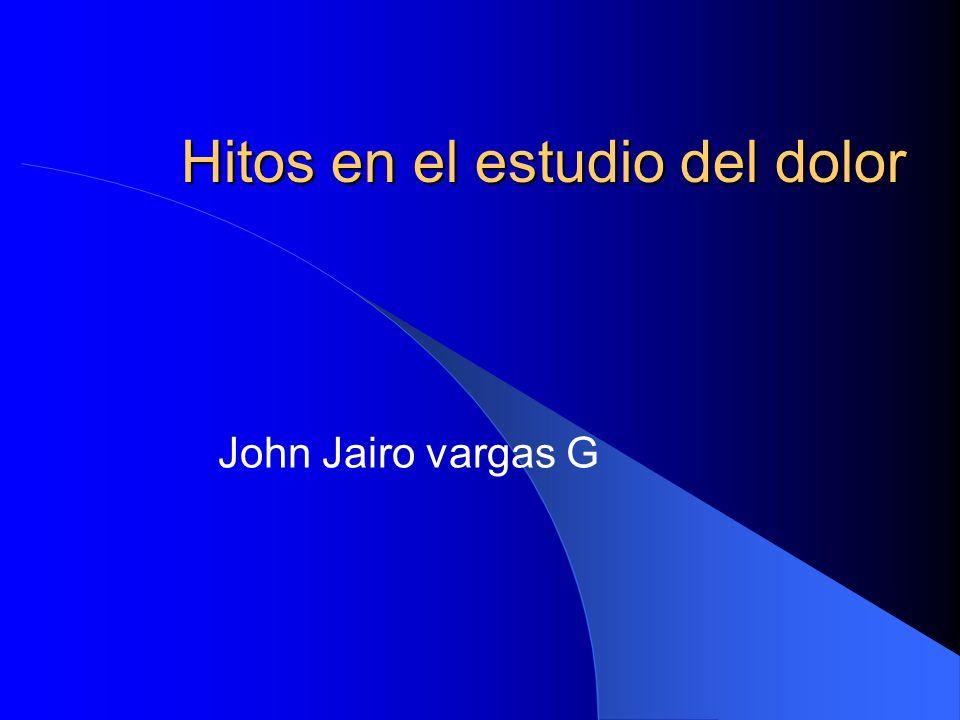 Hitos en el estudio del dolor John Jairo vargas G