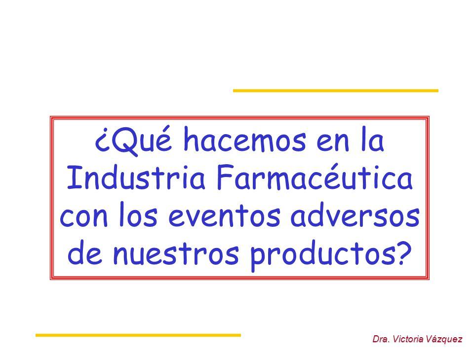 Dra. Victoria Vázquez ¿Qué hacemos en la Industria Farmacéutica con los eventos adversos de nuestros productos?