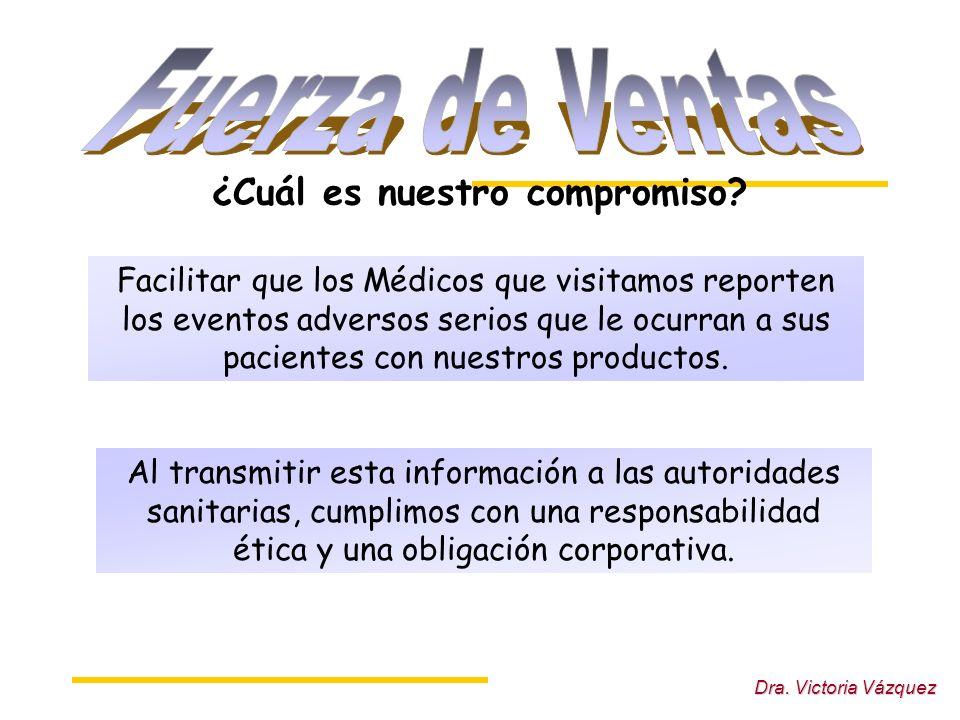Dra. Victoria Vázquez Facilitar que los Médicos que visitamos reporten los eventos adversos serios que le ocurran a sus pacientes con nuestros product
