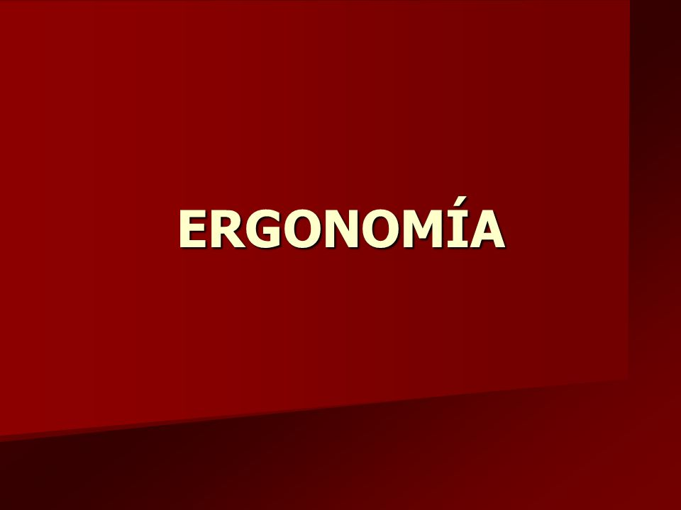 ETIMOLOGIA 1.El término ergonomía se deriva de las palabras griegas 1.Ergos.