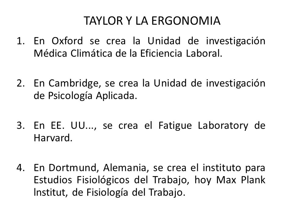 TAYLOR Y LA ERGONOMIA 1.En Oxford se crea la Unidad de investigación Médica Climática de la Eficiencia Laboral. 2.En Cambridge, se crea la Unidad de i