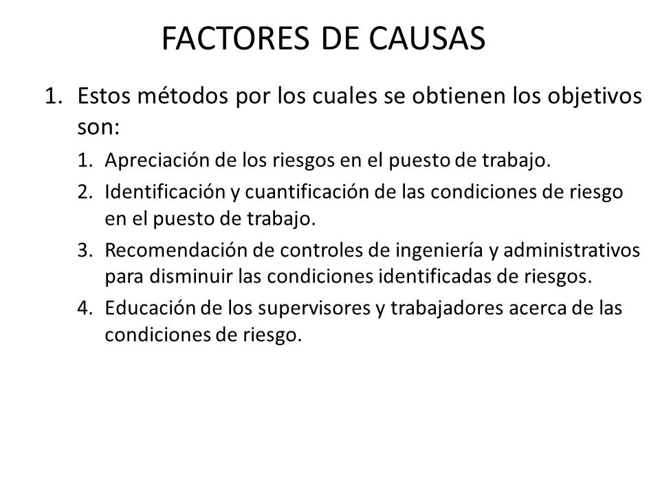 FACTORES DE CAUSAS 1.Estos métodos por los cuales se obtienen los objetivos son: 1.Apreciación de los riesgos en el puesto de trabajo. 2.Identificació