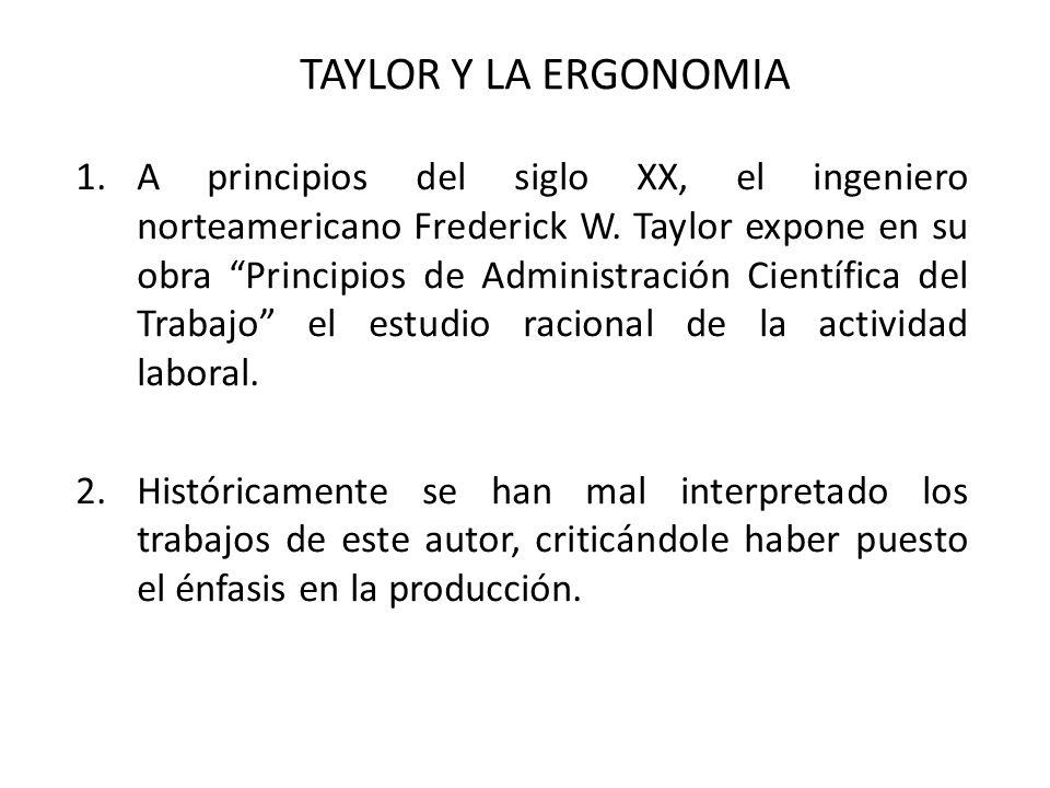 1.A principios del siglo XX, el ingeniero norteamericano Frederick W. Taylor expone en su obra Principios de Administración Científica del Trabajo el