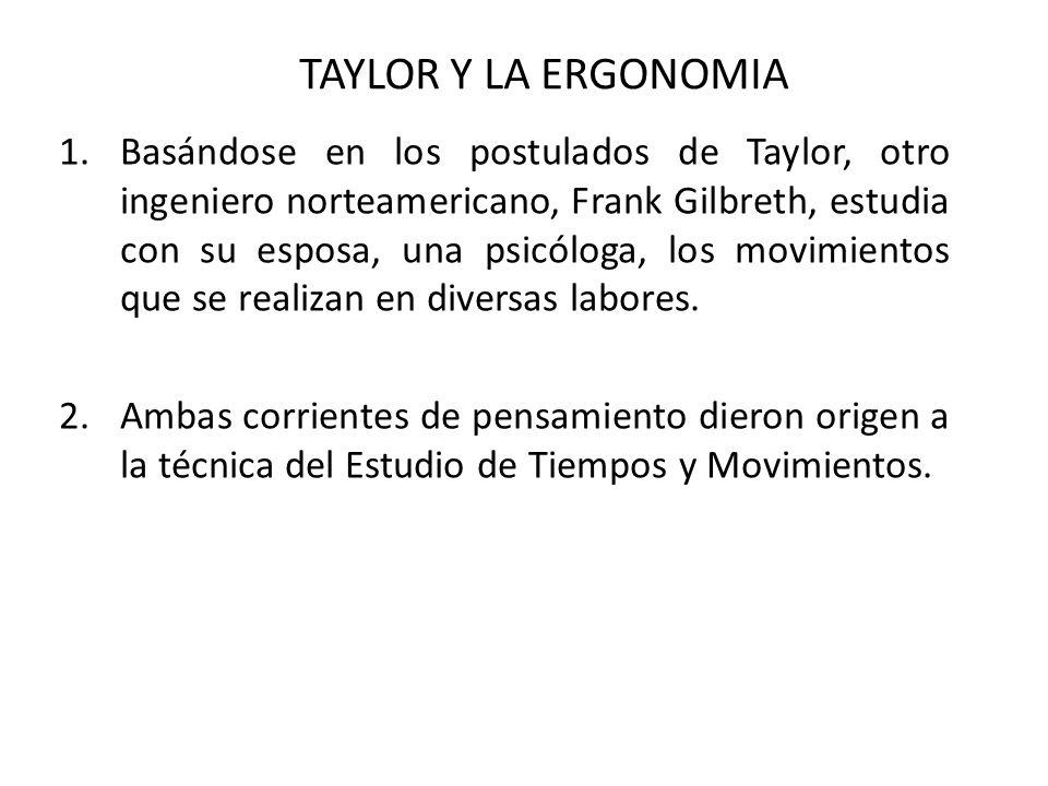 TAYLOR Y LA ERGONOMIA 1.Basándose en los postulados de Taylor, otro ingeniero norteamericano, Frank Gilbreth, estudia con su esposa, una psicóloga, lo