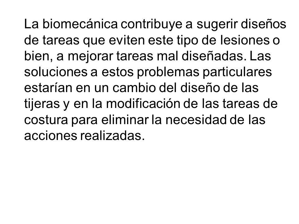 La biomecánica contribuye a sugerir diseños de tareas que eviten este tipo de lesiones o bien, a mejorar tareas mal diseñadas. Las soluciones a estos