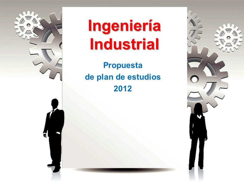 Ingeniería Industrial Propuesta de plan de estudios 2012