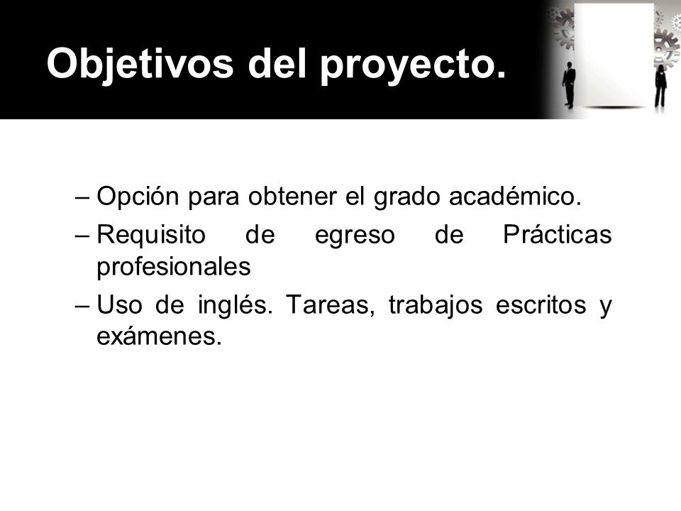 Objetivos del proyecto. –Opción para obtener el grado académico.