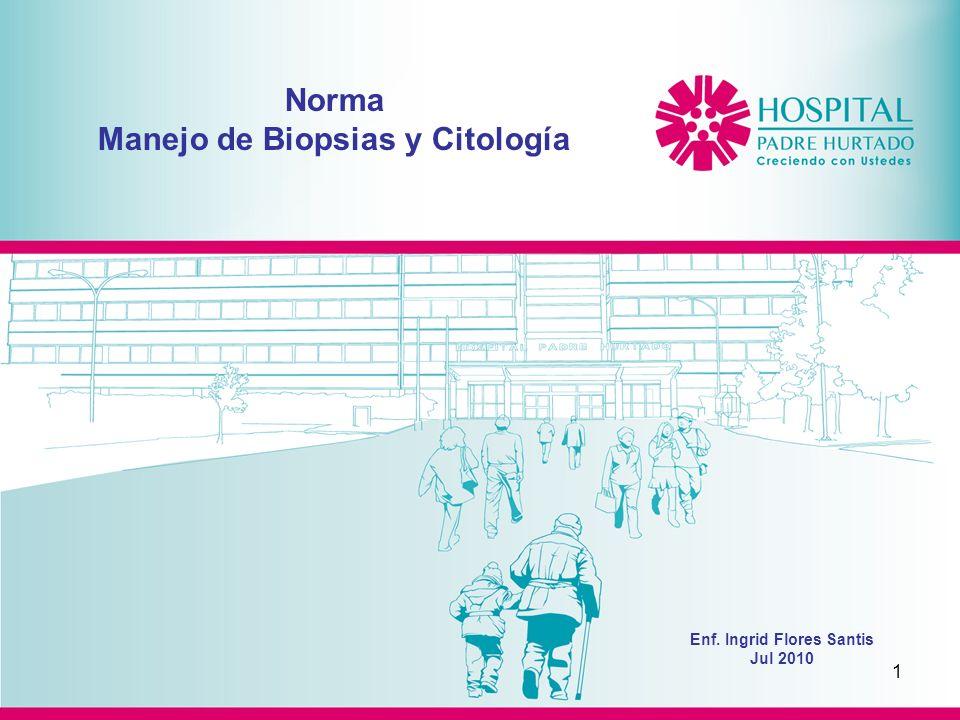 1 Norma Manejo de Biopsias y Citología Enf. Ingrid Flores Santis Jul 2010