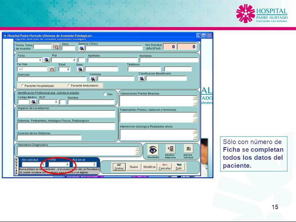 15 Sólo con número de Ficha se completan todos los datos del paciente.