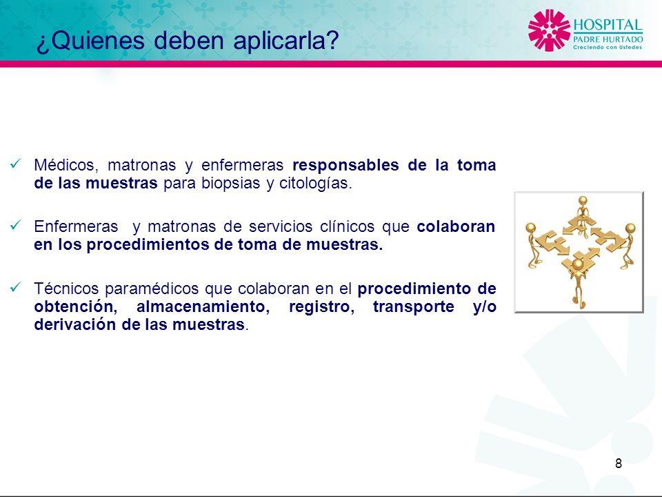 8 ¿Quienes deben aplicarla? Médicos, matronas y enfermeras responsables de la toma de las muestras para biopsias y citologías. Enfermeras y matronas d