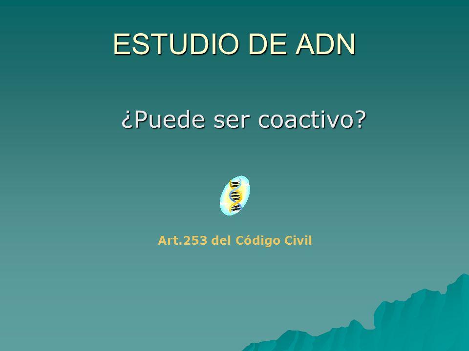 ESTUDIO DE ADN ¿Puede ser coactivo? Art.253 del Código Civil
