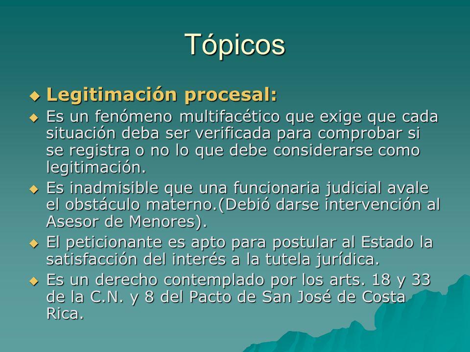 Tópicos Legitimación procesal: Legitimación procesal: Es un fenómeno multifacético que exige que cada situación deba ser verificada para comprobar si