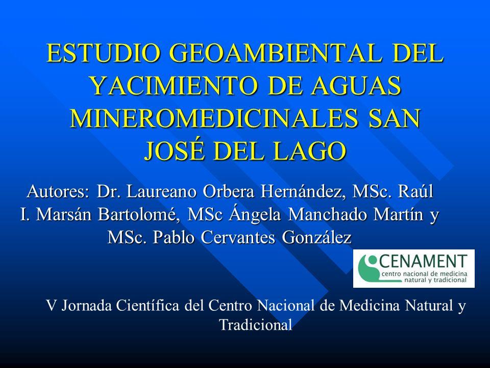 ESTUDIO GEOAMBIENTAL DEL YACIMIENTO DE AGUAS MINEROMEDICINALES SAN JOSÉ DEL LAGO Autores: Dr.