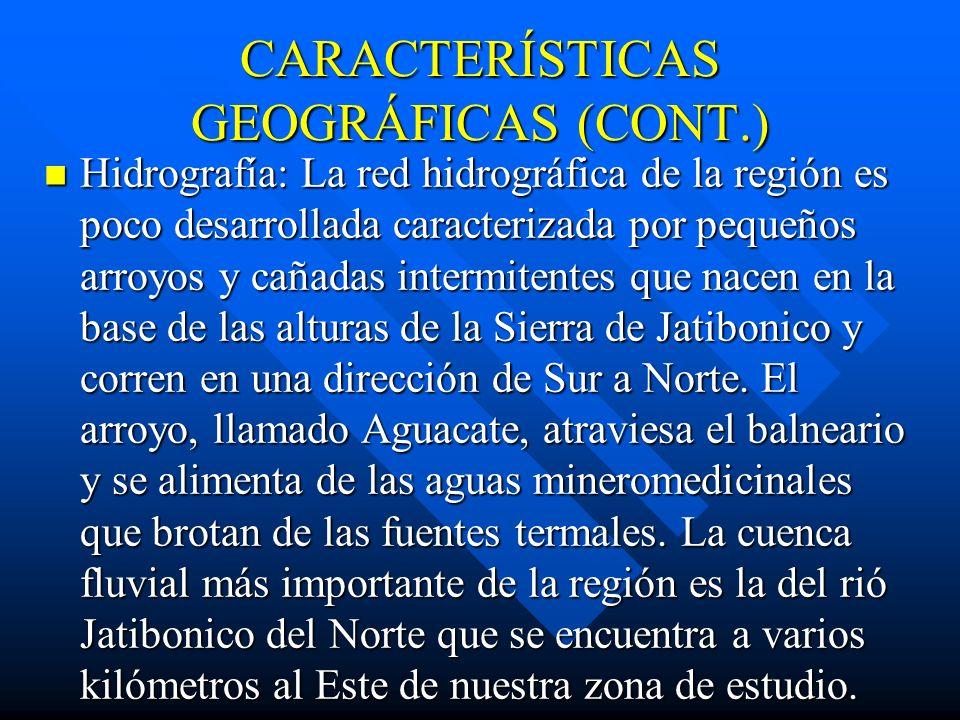 CARACTERÍSTICAS GEOGRÁFICAS (CONT.) Hidrografía: La red hidrográfica de la región es poco desarrollada caracterizada por pequeños arroyos y cañadas intermitentes que nacen en la base de las alturas de la Sierra de Jatibonico y corren en una dirección de Sur a Norte.