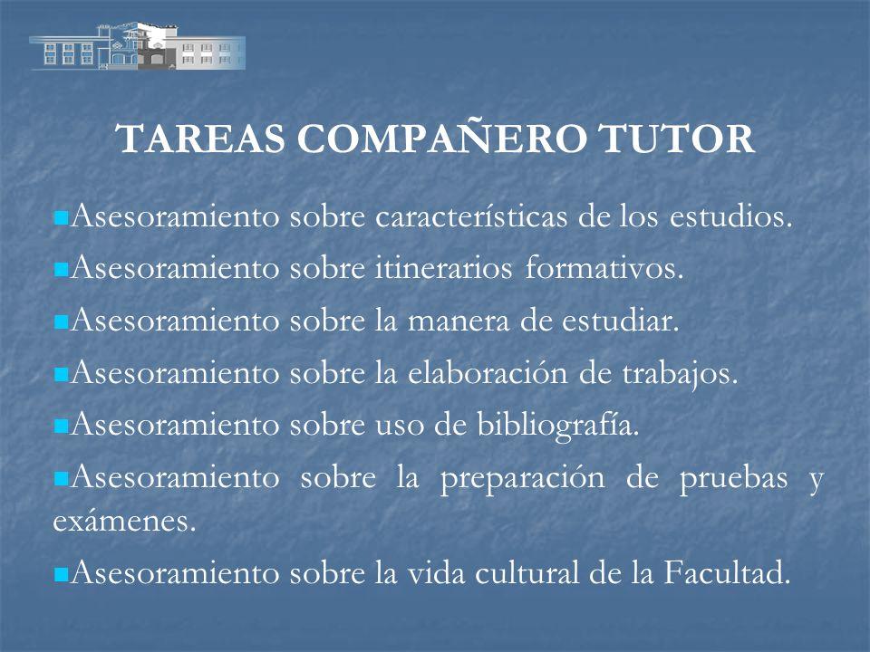 TAREAS COMPAÑERO TUTOR Asesoramiento sobre características de los estudios. Asesoramiento sobre itinerarios formativos. Asesoramiento sobre la manera