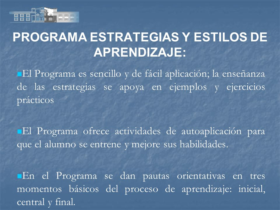 PROGRAMA ESTRATEGIAS Y ESTILOS DE APRENDIZAJE: El Programa es sencillo y de fácil aplicación; la enseñanza de las estrategias se apoya en ejemplos y e