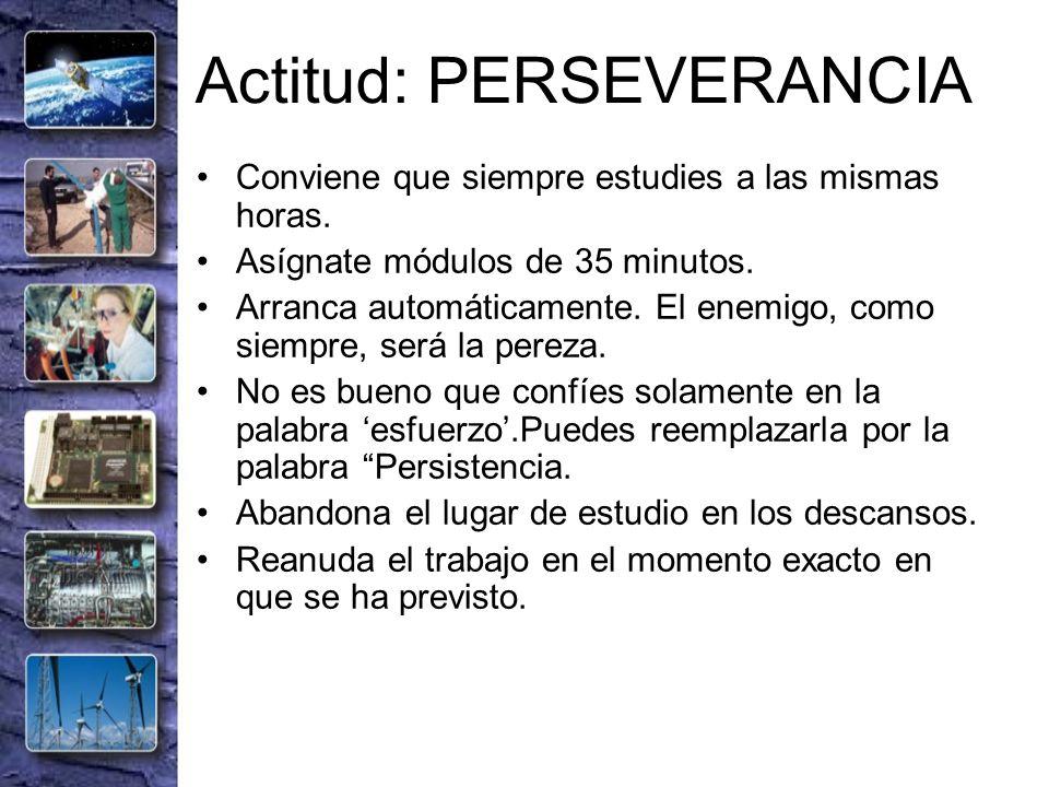 Actitud: PERSEVERANCIA Conviene que siempre estudies a las mismas horas. Asígnate módulos de 35 minutos. Arranca automáticamente. El enemigo, como sie